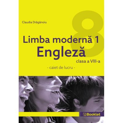 Limba moderna 1 Engleza. Caiet de lucru clasa a VIII-a