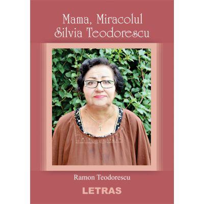 Mama, Miracolul Silvia Teodorescu