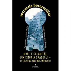 Marile calamitati din istoria orasului. Cutremure, incendii, inundatii, epidemii