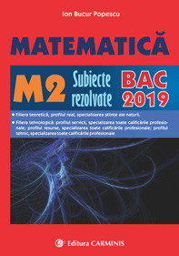 MATEMATICA M2. SUBIECTE REZOLVATE. BAC 2019
