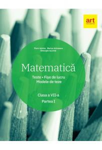 Matematica. Clasa a VII-a. Semestrul 1. Teste. Fise de lucru. Modele de teze