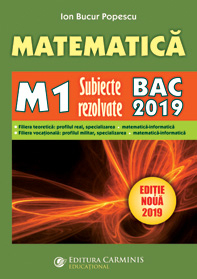 MATEMATICA M1. SUBIECTE REZOLVATE. BAC 2019