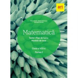 Matematica. Teste. Fise de lucru. Modele de teze. Clasa a VIII-a. PARTEA I