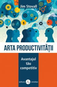Arta productivitatii. Avantajul tau competitiv