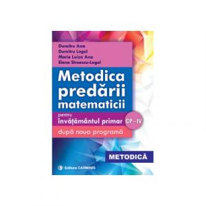 Metodica predarii matematicii pentru invatamantul primar. Respecta noua programa - CP-IV