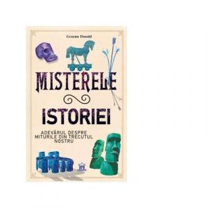 Misterele istoriei. Adevarul despre miturile din trecutul nostru - DPH