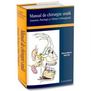 Manual de Chirurgie Orala. Anatomie, Patologie si Tehnici Chirurgicale