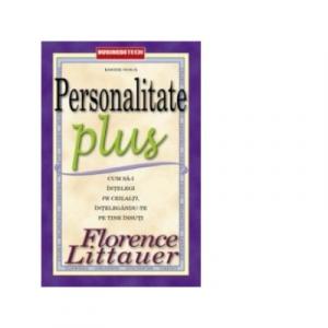 Personalitate Plus. Cum sa-i intelegi pe ceilalti intelegandu-te pe tine insuti