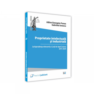 Proprietate intelectuala si industriala. Jurisprudenta relevanta a Curtii de Apel Craiova 2015 - 2020