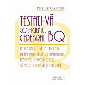 Testati-va coeficientul cerebral BQ. Descoperiti-va inteligenta reala prin teste de aptitudini, logica, memorie, EQ, gandire creativa si laterala