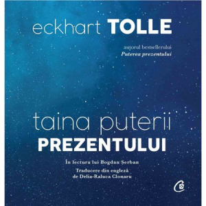 Taina puterii prezentului (audiobook) - Eckhart Tolle, in lectura lui Bogdan Serban