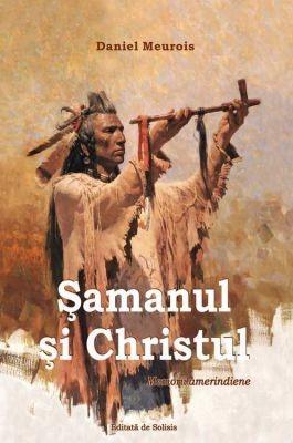 Samanul si Christul. Memorii amerindiene