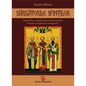 Sarbatorile sfintilor - Istoricitatea, semnificatia si importanta lor liturgica, religioasa si etnografica