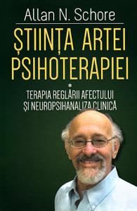 Stiinta artei psihoterapiei: Terapia reglarii afectului si neuropsihanaliza clinica