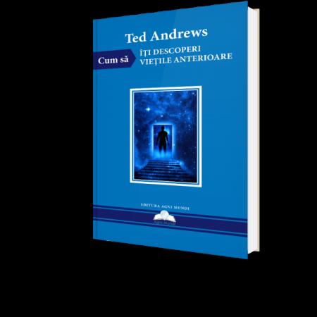 Cum Sa Iti Descoperi Vietile Anterioare - Ted Andrews