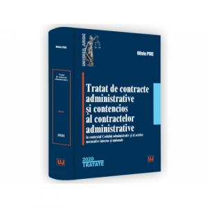 Tratat de contracte administrative si contencios al contractelor administrative in contextul Codului administrativ si al actelor normative interne si unionale