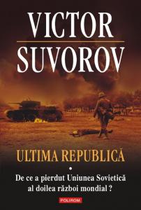 Ultima republică. Vol. I: De ce a pierdut Uniunea Sovietică al Doilea Război Mondial?