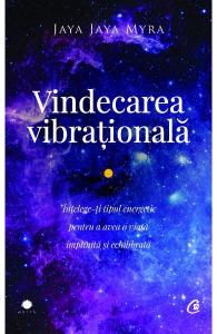 Vindecarea vibrationala Ed.2 - Jaya Jaya Myra