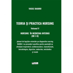 Teoria si practica nursing, volumul V. Nursing in medicina interna