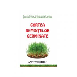 Cartea semintelor germinate. Cum sa cultivam si sa folosim semintele germinate