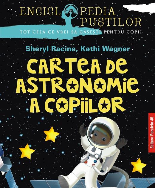 CARTEA DE ASTRONOMIE A COPIILOR. SERIA `ENCICLOPEDIA PUSTILOR`. ED. 2 [0]