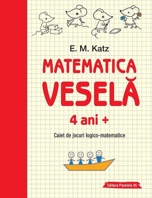 MATEMATICA VESELA. CAIET DE JOCURI LOGICO-MATEMATICE. 4 ANI+ [0]