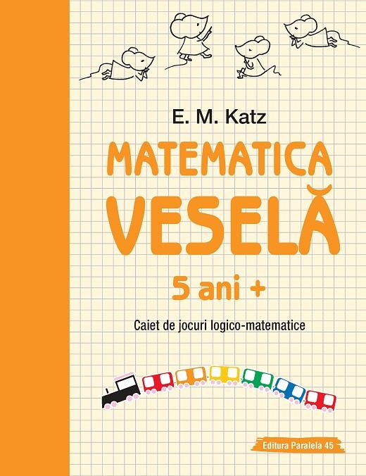 MATEMATICA VESELA. CAIET DE JOCURI LOGICO-MATEMATICE. 5 ANI+ [0]