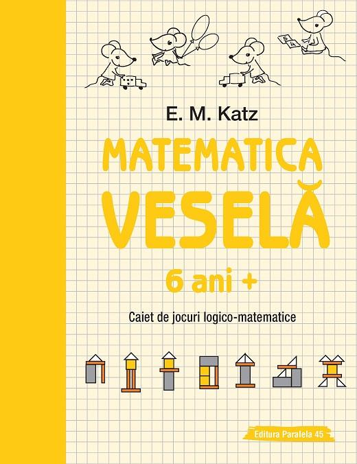 MATEMATICA VESELA. CAIET DE JOCURI LOGICO-MATEMATICE. 6 ANI+ [0]