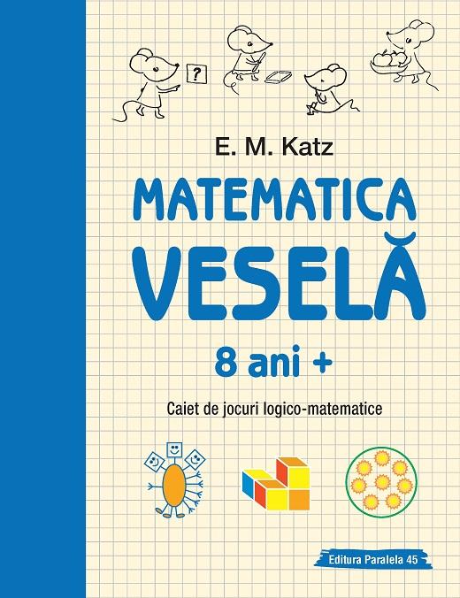 MATEMATICA VESELA. CAIET DE JOCURI LOGICO-MATEMATICE. 8 ANI+ [0]