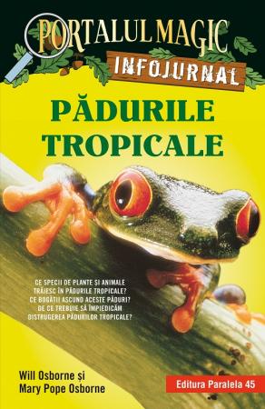 """Pădurile tropicale. Infojurnal (însoțește volumul 6 din seria Portalul magic: """"Aventuri în jungla Amazonului"""") [0]"""
