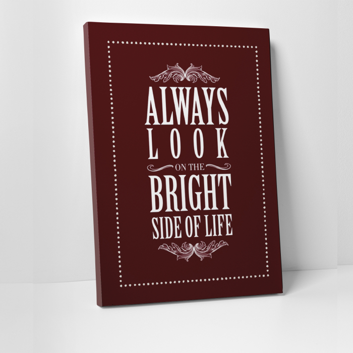 Tablou canvas motivational, Always Look at the Bright Side 0