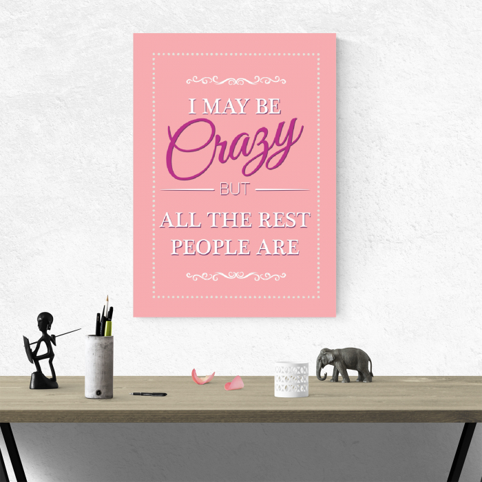 Tablou canvas motivational, I may be Crazy 3