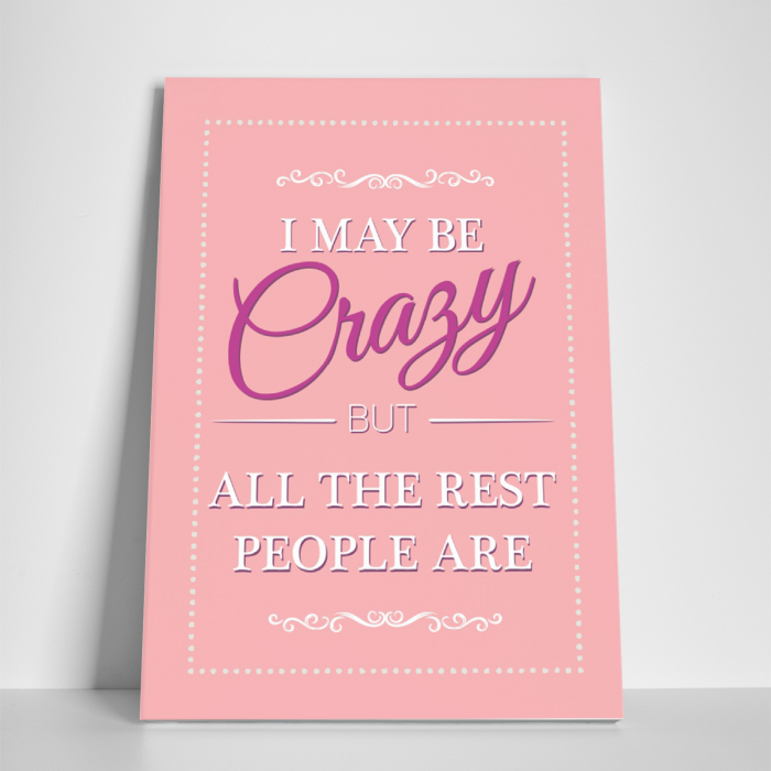 Tablou canvas motivational, I may be Crazy 2