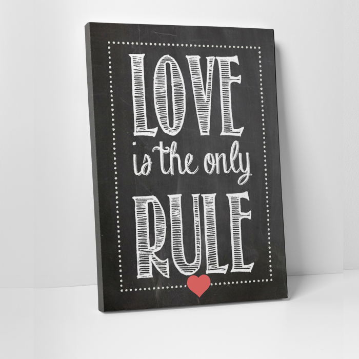 Tablou canvas motivational, Love is the only rule 0