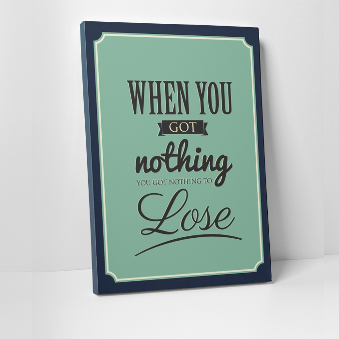 Tablou canvas motivational, When you got nothing 0