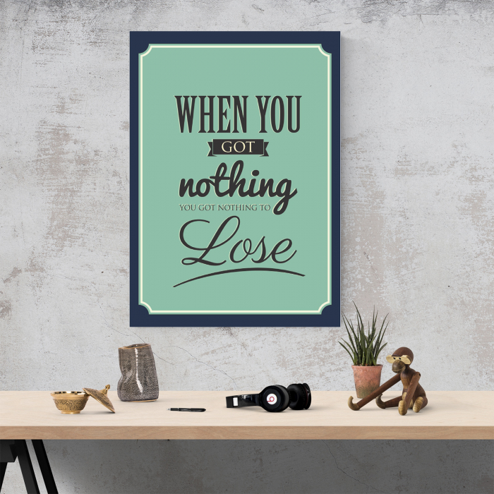 Tablou canvas motivational, When you got nothing 3