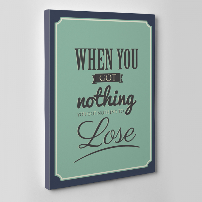 Tablou canvas motivational, When you got nothing 1