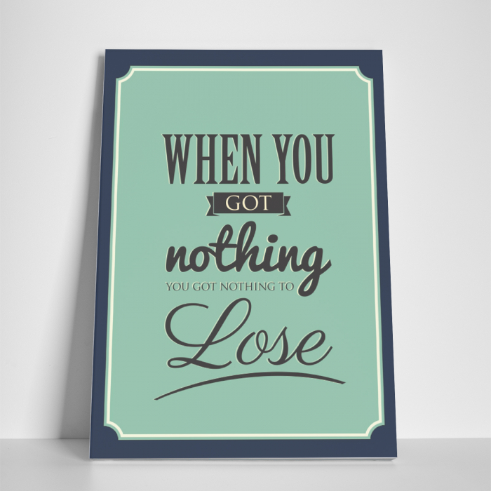 Tablou canvas motivational, When you got nothing 2