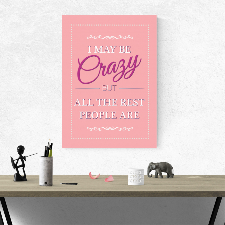 Tablou canvas motivational, I may be Crazy3