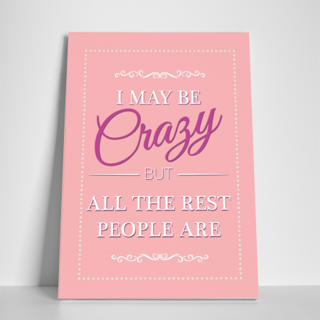 Tablou canvas motivational, I may be Crazy2