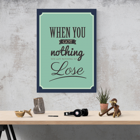 Tablou canvas motivational, When you got nothing3