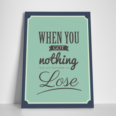 Tablou canvas motivational, When you got nothing2