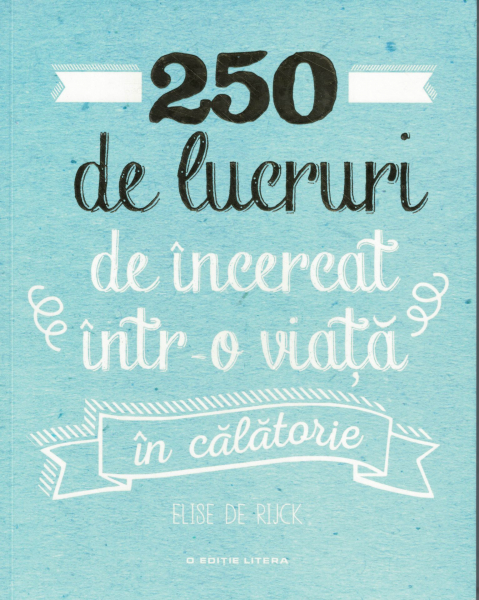 250 de lucruri de incercat intr-o viata - In calatorie - Elise de Rijck [0]
