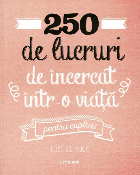 250 de lucruri de incercat intr-o viata -Pentru cupluri - Elise de Rijck [0]