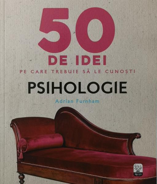 50 de idei pe care trebuie sa le cunosti. Psihologie - Adrian Furnham [0]
