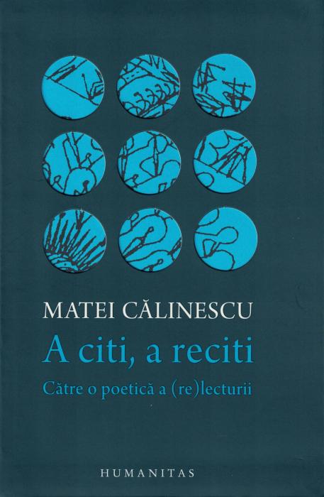 A citi, a reciti. Catre o poetica a (re) lecturii - Matei Calinescu [0]