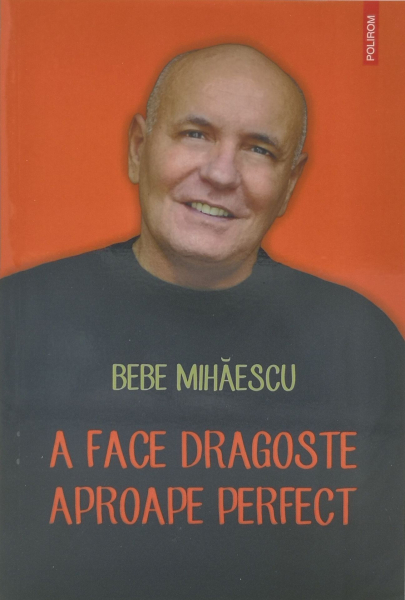 A face dragoste aproape perfect - Bebe Mihaescu [0]