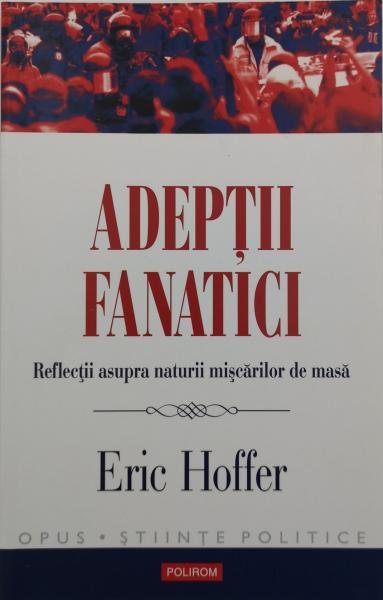 Adeptii fanatici - Eric Hoffer [0]