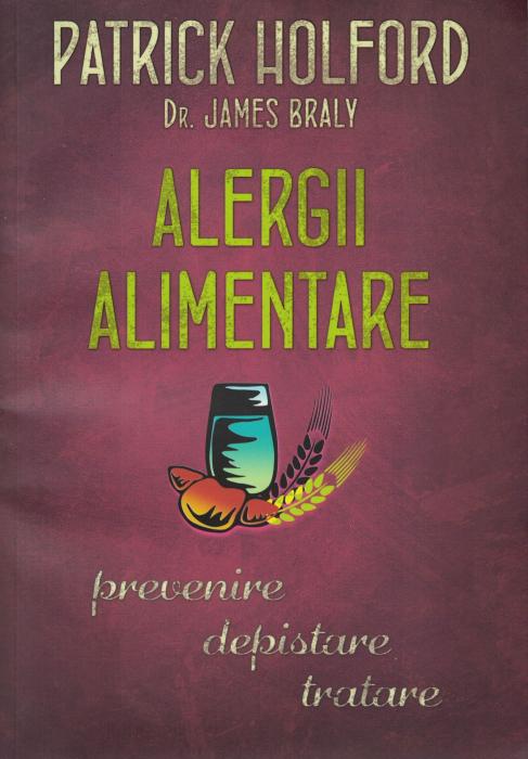 Alergii alimentare. Prevenire, depistare, tratare - Patrick Holford [0]