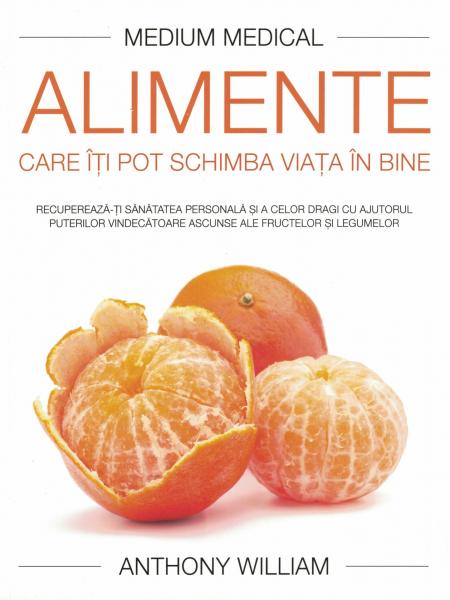 Alimente care iti pot schimba viata in bine (Medium Medical) - Anthony William [0]